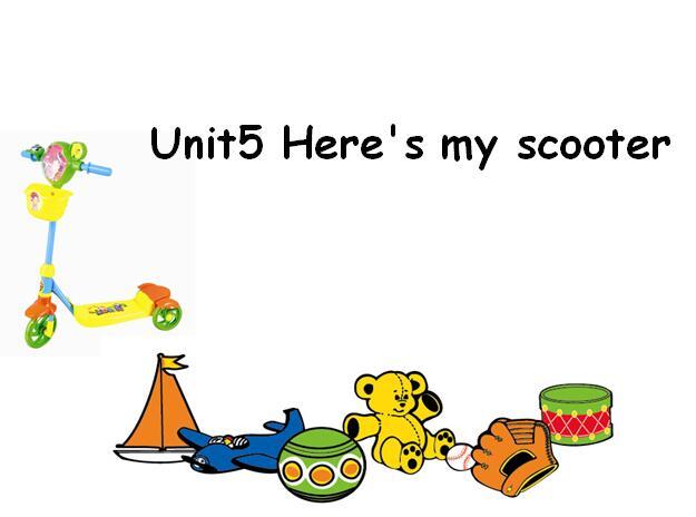 广州版小学一年级上册英语课件:《Unit 5 Here's my scooter》