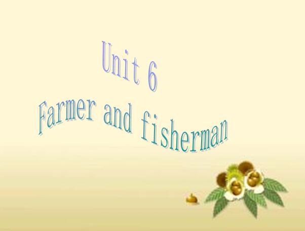 牛津版小学一年级上册英语课件:《Unit6 farmer and fisherman》
