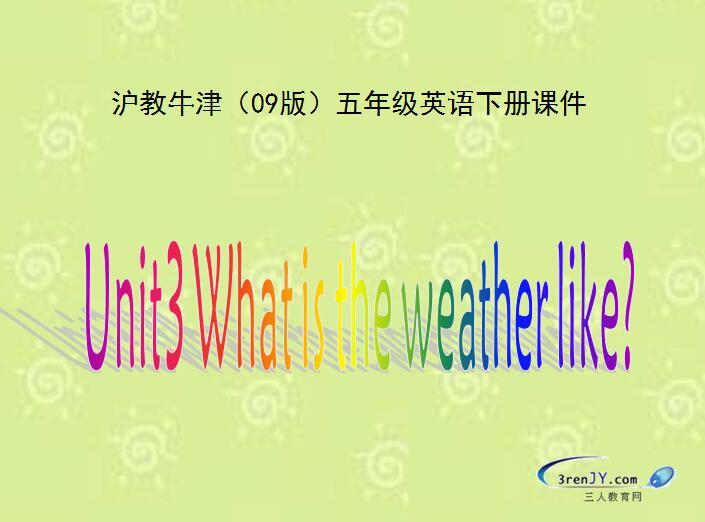 ��教牛津版小�W五年�下�杂⒄Z�n件:《What is the weather like》