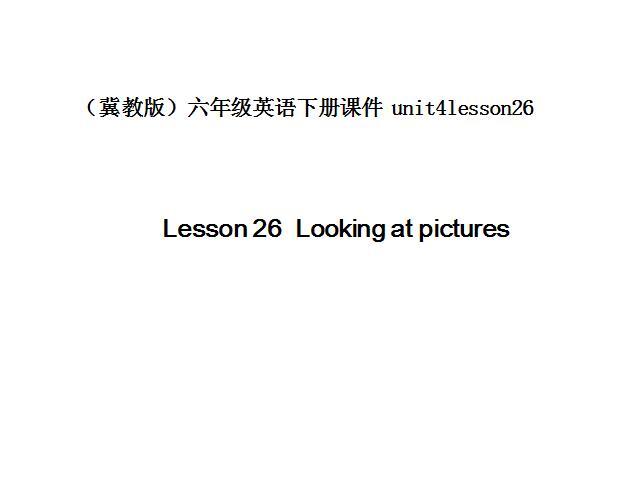 冀教版小学六年级下册英语课件:《Looking at pictures》1